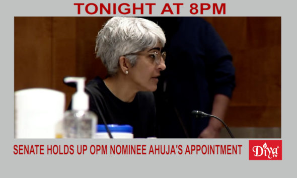 Senate holds up OPM nominee Ahuja's appointment | Diya TV News