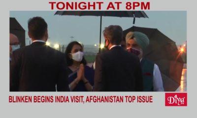 Blinken begins India visit, Afghanistan top issue | Diya TV News